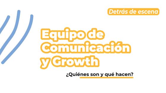 ¡Conoce a nuestro equipo de Comunicación y Growth!